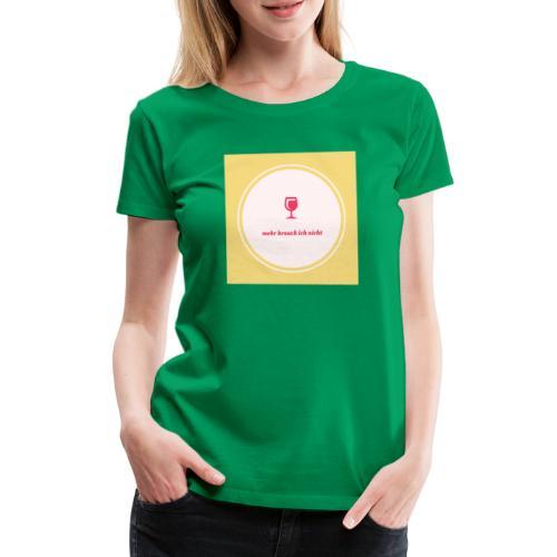 mehr brauch ich nicht - Frauen Premium T-Shirt