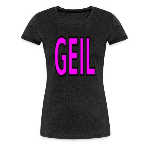 Holgator Geil - Frauen Premium T-Shirt