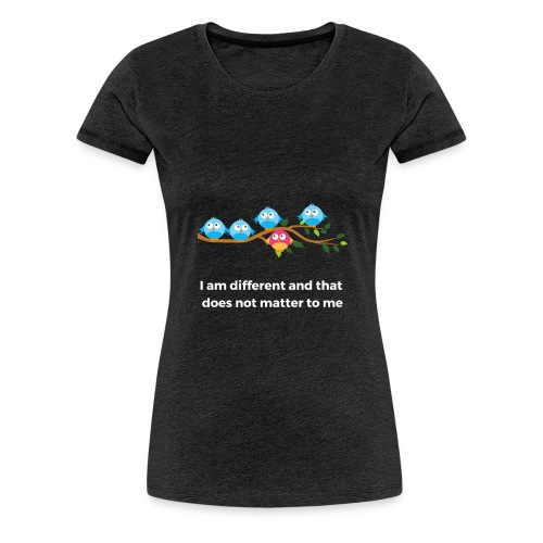 I am different and that does not matter to me - Frauen Premium T-Shirt