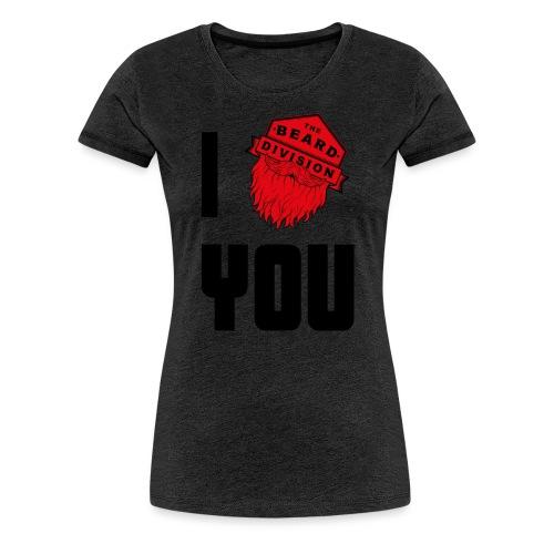 I Beard You - Frauen Premium T-Shirt