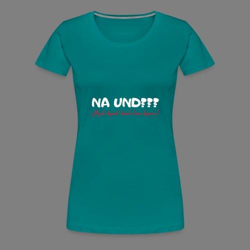 Na und? - Frauen Premium T-Shirt