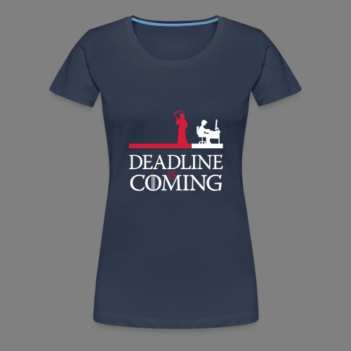 deadline is coming - Frauen Premium T-Shirt