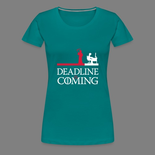 deadline is coming - Frauen Premium T-Shirt