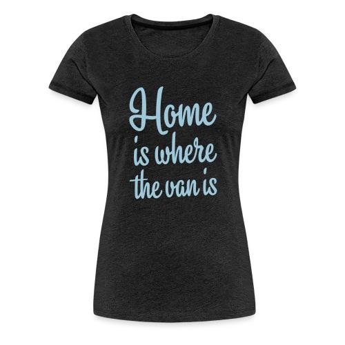 Home is where the van is - Autonaut.com - Women's Premium T-Shirt