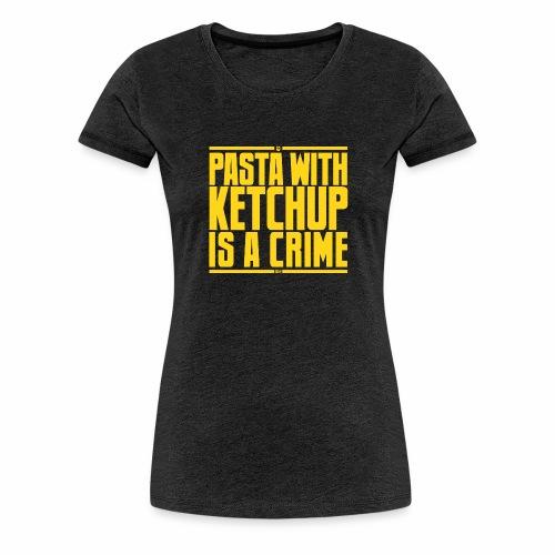 La pasta con ketchup è una crosta - Maglietta Premium da donna