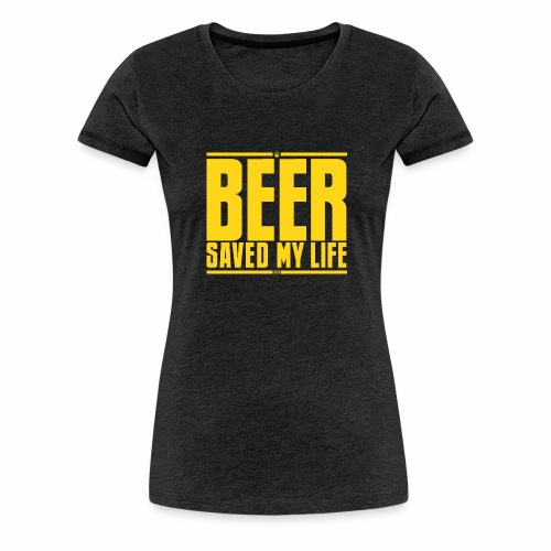 La birra mi ha salvato la vita - Maglietta Premium da donna