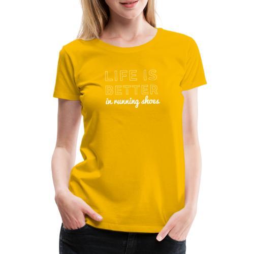Life is Better in Running Shoes - Frauen Premium T-Shirt