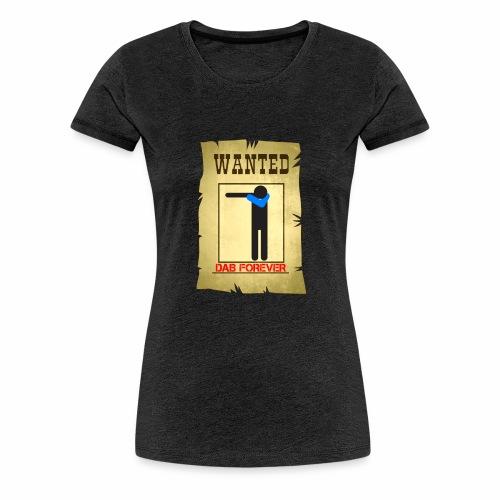 DAB WANTED / Tutti cercano la dab - Maglietta Premium da donna