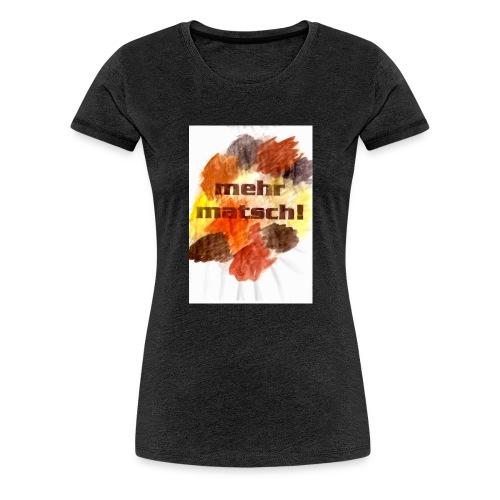 mehr matsch! Kinder-Shirt - Frauen Premium T-Shirt