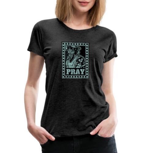 Pray - Maglietta Premium da donna