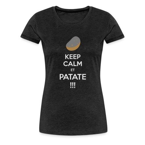 Keep calm ET PATATE !!! - T-shirt Premium Femme