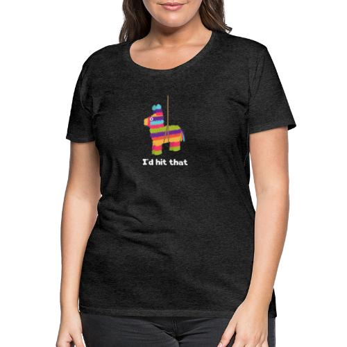 Pinata / Piñata: I'd Hit That - Funshirt - Frauen Premium T-Shirt
