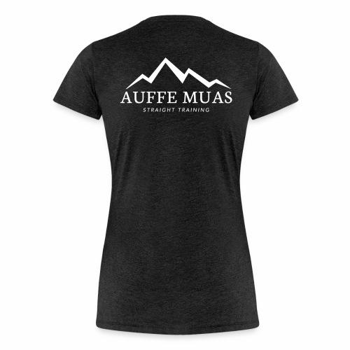 Auffe muas - Frauen Premium T-Shirt
