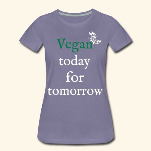 Vegan today for tomorrow - Frauen Premium T-Shirt