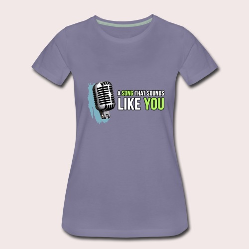 A Song Like You - Frauen Premium T-Shirt