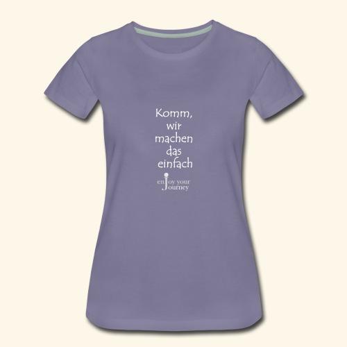 Komm, wir machen das einfach - weiß - Frauen Premium T-Shirt