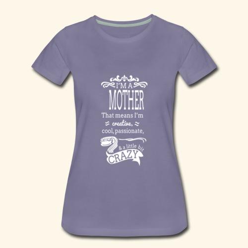 A Little Crazy Mother - Women's Premium T-Shirt