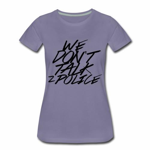 dont talk to police - Frauen Premium T-Shirt