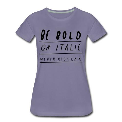 Be Bold or Italic - Frauen Premium T-Shirt