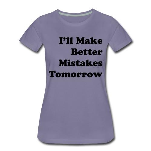 Better Mistakes - Vrouwen Premium T-shirt