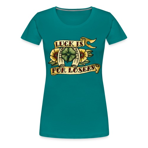 Luck Is For Losers - Women's Premium T-Shirt