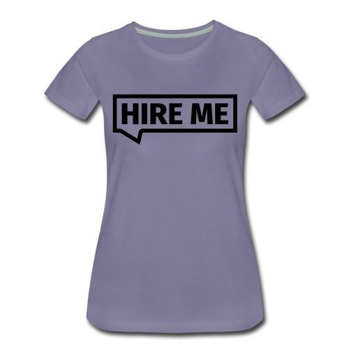 HIRE ME! (callout) - Women's Premium T-Shirt