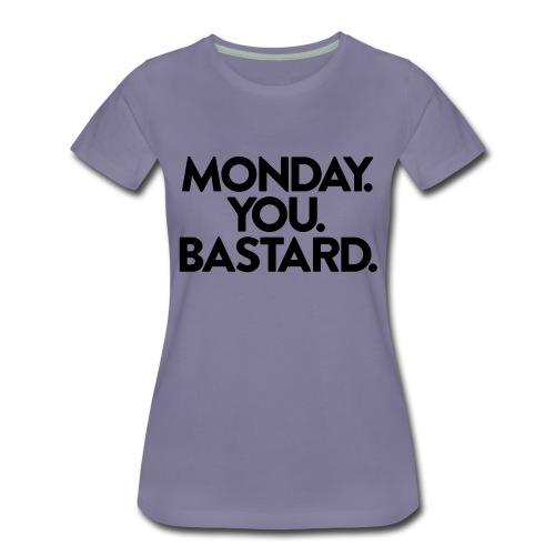 MONDAY. YOU. BASTARD. - Frauen Premium T-Shirt