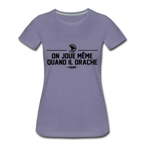 On Joue Même Quand Il Dr - Women's Premium T-Shirt