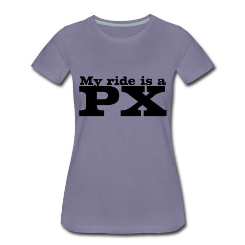My ride is a PX - Frauen Premium T-Shirt