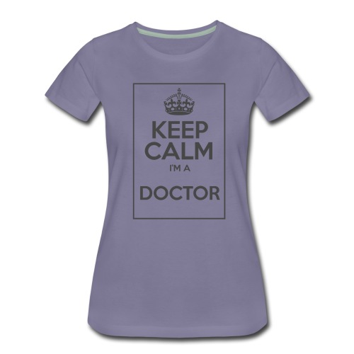 Keep Calm I'm a Doctor - Camiseta premium mujer