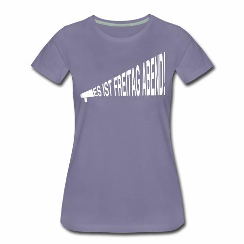 Es ist Freitag Abend - Frauen Premium T-Shirt