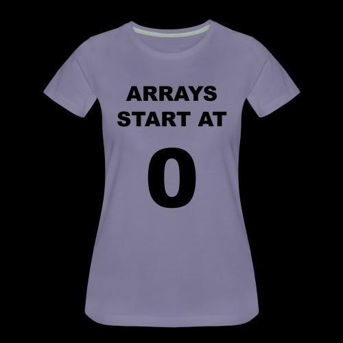 Arrays start at 0 - Women's Premium T-Shirt