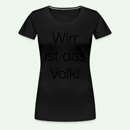 Wirr ist das Volk! T-Shirt // Farbe änderbar - Frauen Premium T-Shirt