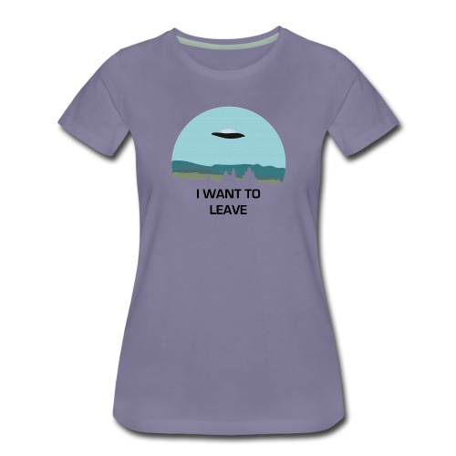 I Want To Leave - Women's Premium T-Shirt