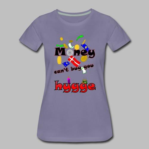 Money can t buy you hygge - Women's Premium T-Shirt