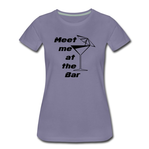 Meet me at the Bar - Frauen Premium T-Shirt