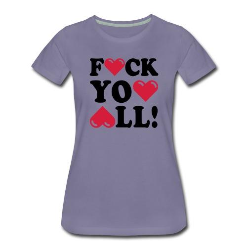 Fuck you all! - Frauen Premium T-Shirt