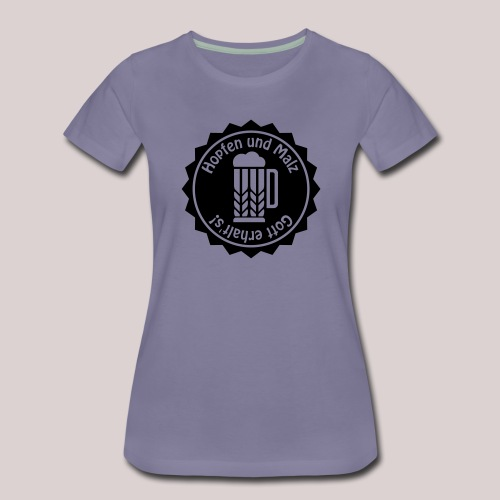 Hopfen und Malz - Gott erhalt's! - Bier - Alkohol - Frauen Premium T-Shirt