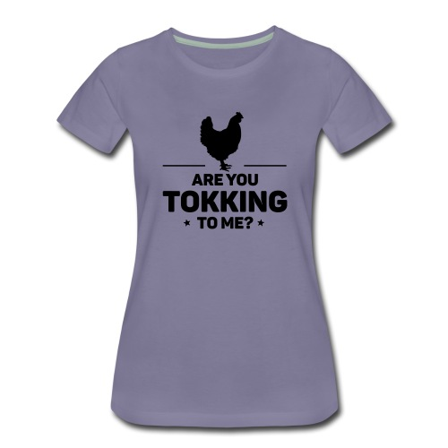 Are you tokking to me - Vrouwen Premium T-shirt