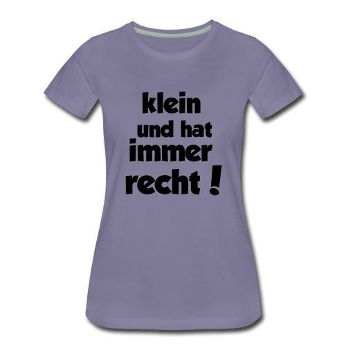 Klein und hat immer recht! - Frauen Premium T-Shirt