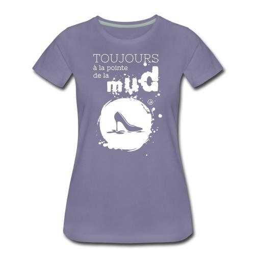 Toujours à la pointe de la MUD - Femme - T-shirt Premium Femme