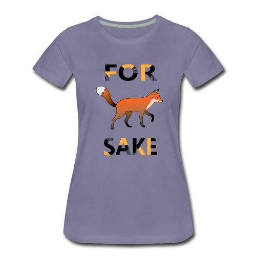 For Fox Sake - Vrouwen Premium T-shirt