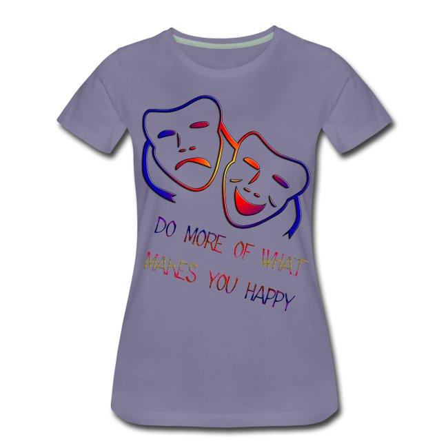 Do More Of Makes You Happy Frauen Premium T Shirt