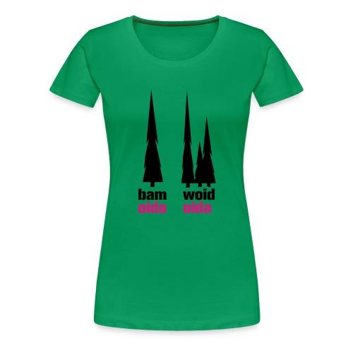 bam oida - woid oida - Frauen Premium T-Shirt