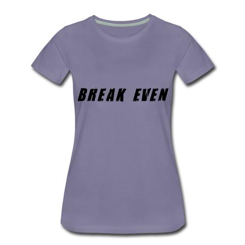 Break Even Black tekst - Dame premium T-shirt