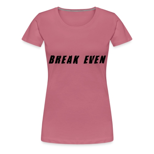 Break Even Black tekst - Dame premium T-shirt
