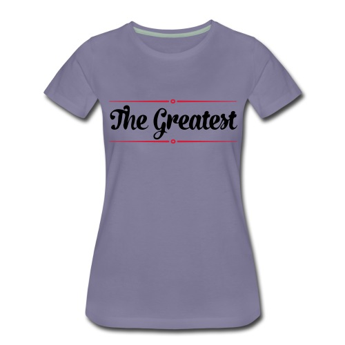 The Greatest - Frauen Premium T-Shirt