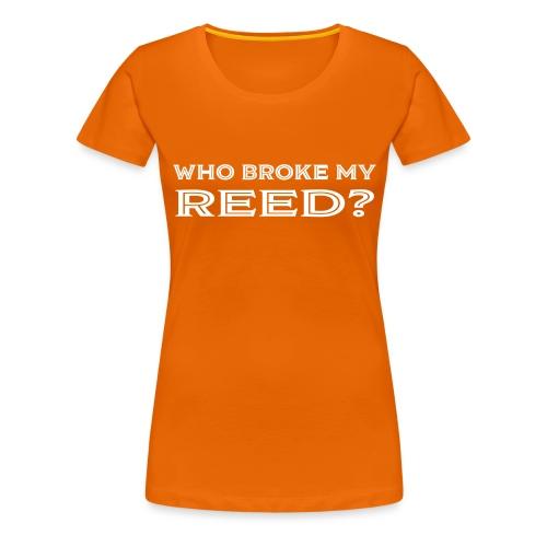 Who Broke My Reed? - Women's Premium T-Shirt