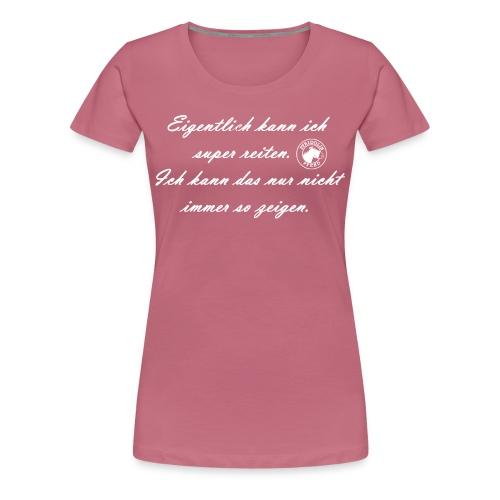Eigentlich kann ich super reiten - Frauen Premium T-Shirt