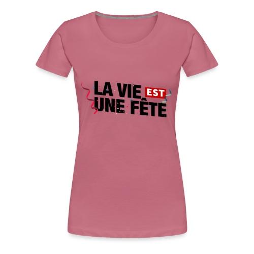lavieestunefete2 - copie - T-shirt Premium Femme